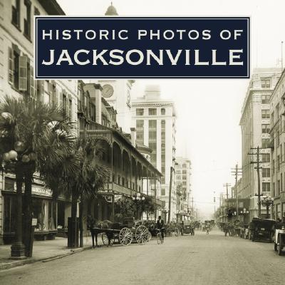 Historic Photos of Jacksonville By Williams, Carolyn
